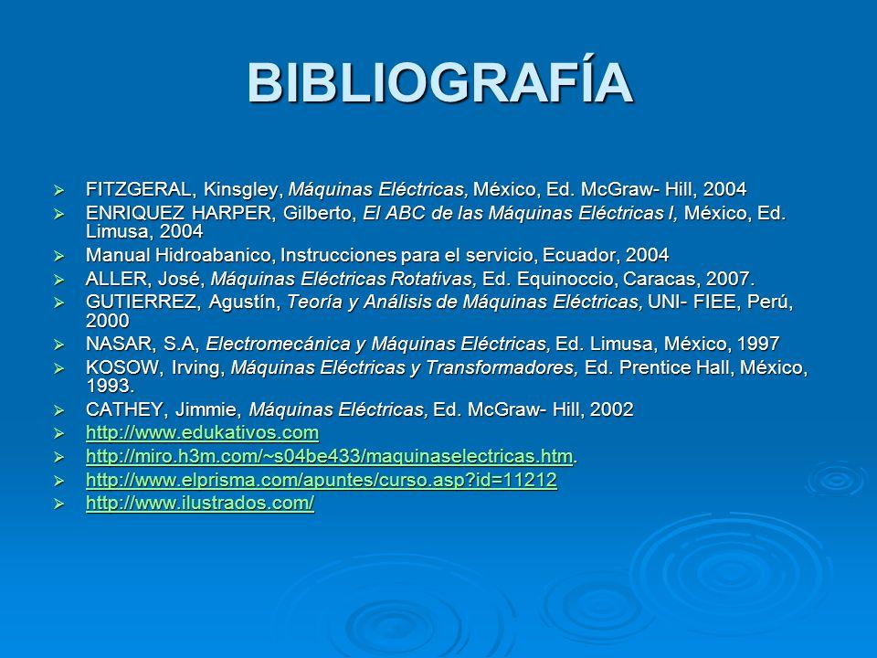 BIBLIOGRAFÍAFITZGERAL, Kinsgley, Máquinas Eléctricas, México, Ed. McGraw- Hill, 2004.