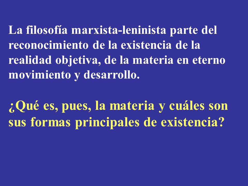La filosofía marxista-leninista parte del reconocimiento de la existencia de la realidad objetiva, de la materia en eterno movimiento y desarrollo.
