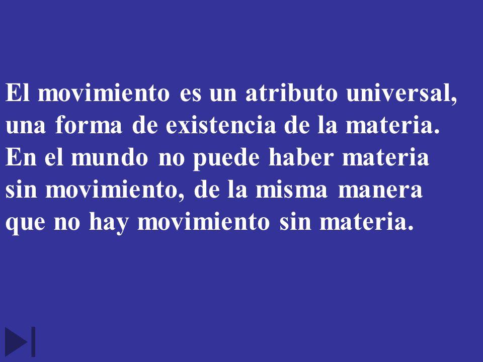 El movimiento es un atributo universal, una forma de existencia de la materia.