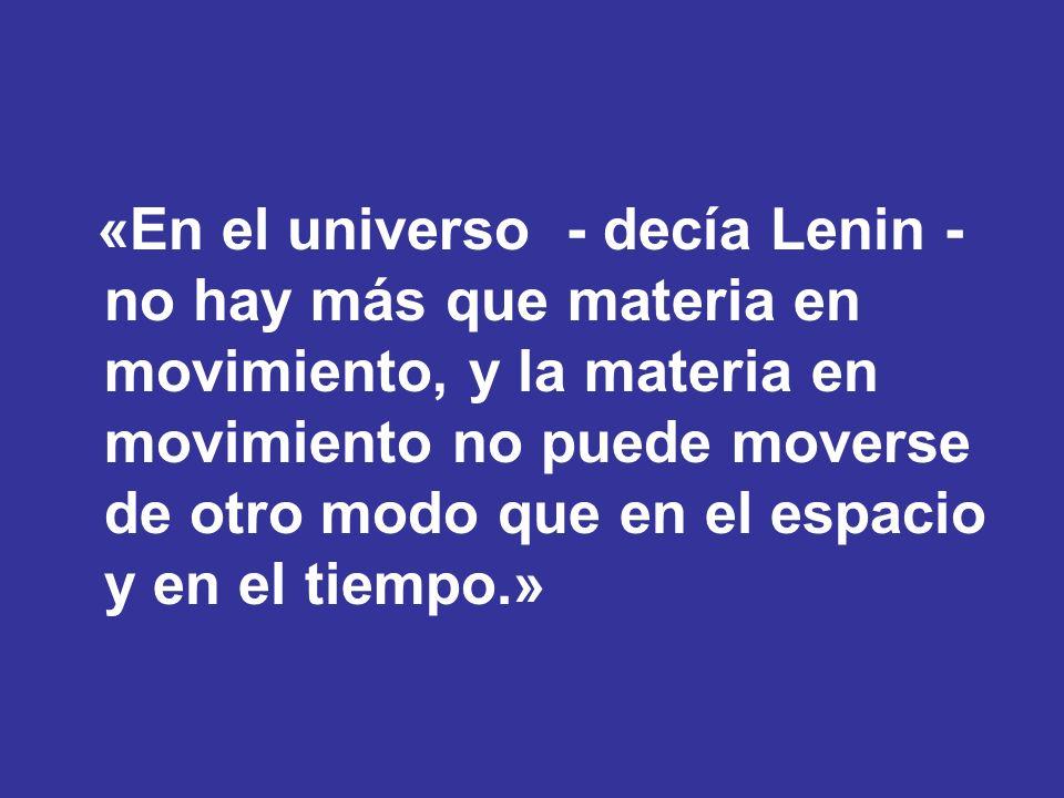 «En el universo - decía Lenin - no hay más que materia en movimiento, y la materia en movimiento no puede moverse de otro modo que en el espacio y en el tiempo.»