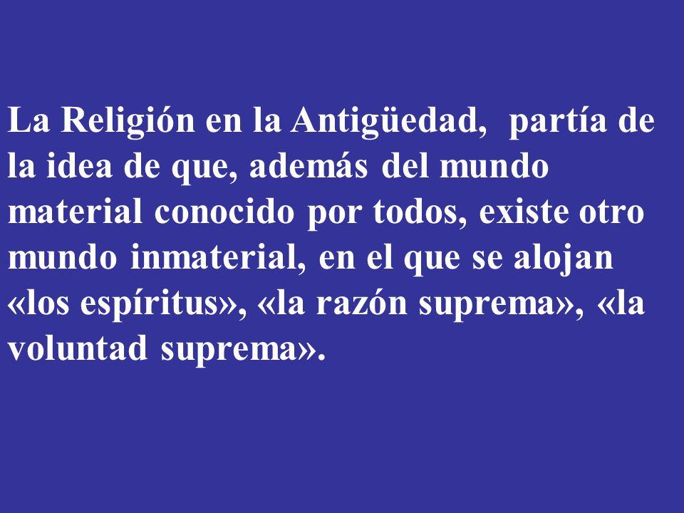 La Religión en la Antigüedad, partía de la idea de que, además del mundo material conocido por todos, existe otro mundo inmaterial, en el que se alojan «los espíritus», «la razón suprema», «la voluntad suprema».