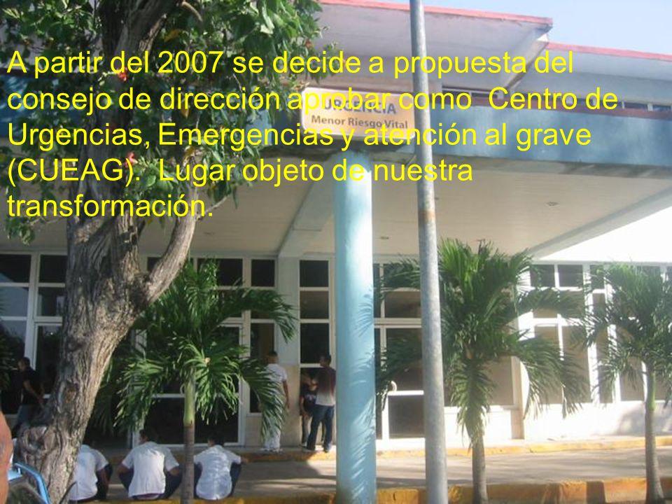 A partir del 2007 se decide a propuesta del consejo de dirección aprobar como Centro de Urgencias, Emergencias y atención al grave (CUEAG).
