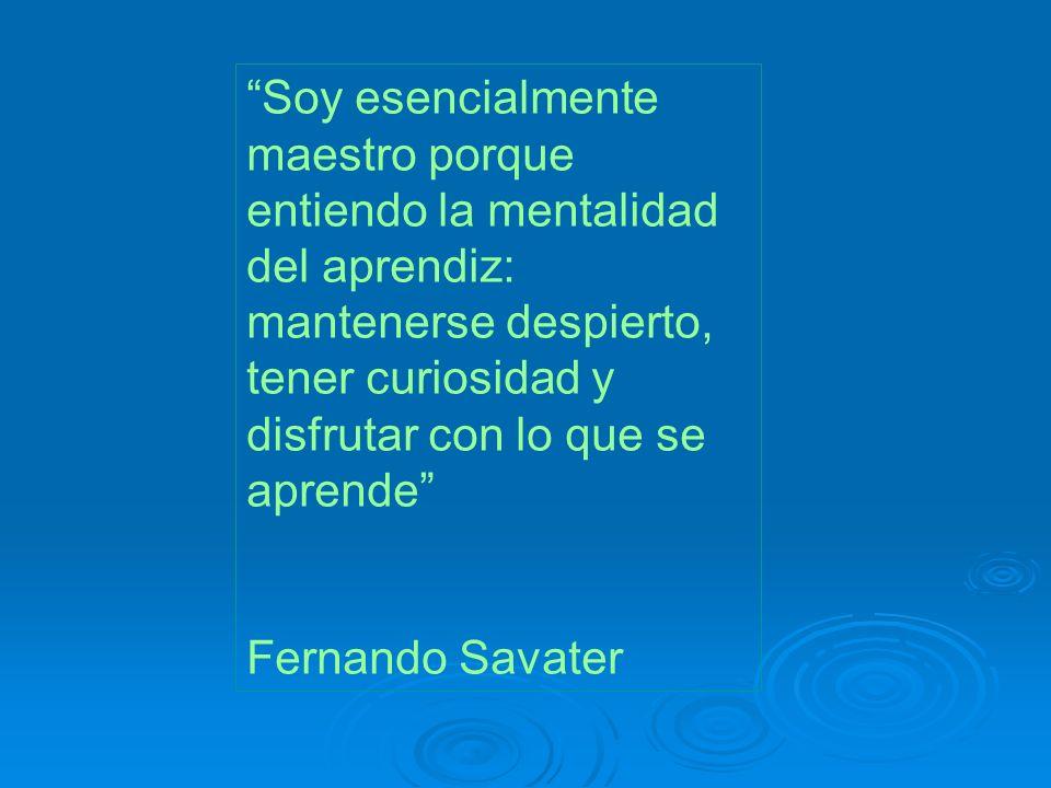 Soy esencialmente maestro porque entiendo la mentalidad del aprendiz: mantenerse despierto, tener curiosidad y disfrutar con lo que se aprende