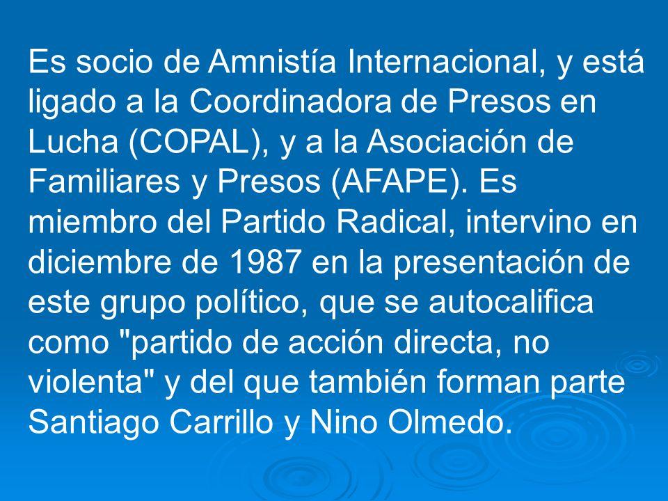 Es socio de Amnistía Internacional, y está ligado a la Coordinadora de Presos en Lucha (COPAL), y a la Asociación de Familiares y Presos (AFAPE).