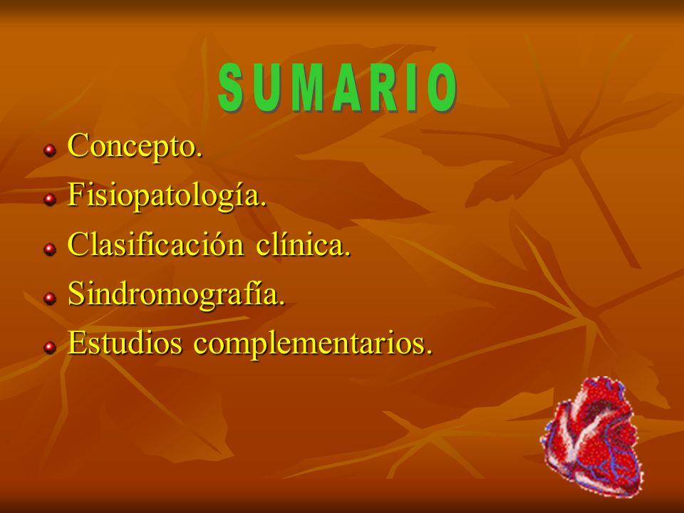 SUMARIO Concepto. Fisiopatología. Clasificación clínica. Sindromografía. Estudios complementarios.