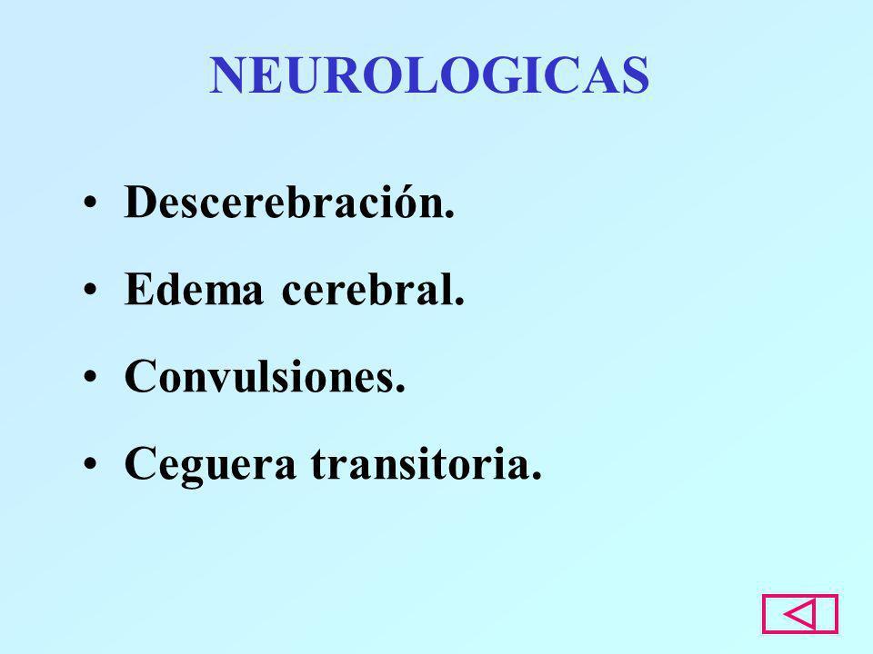 NEUROLOGICAS Descerebración. Edema cerebral. Convulsiones.