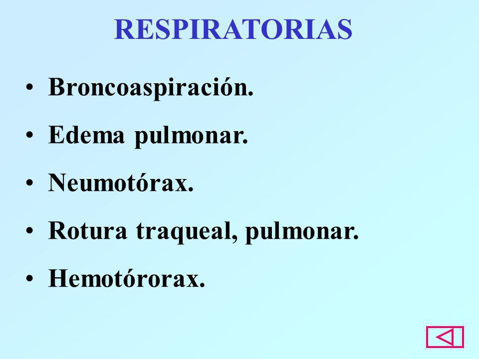 RESPIRATORIAS Broncoaspiración. Edema pulmonar. Neumotórax.