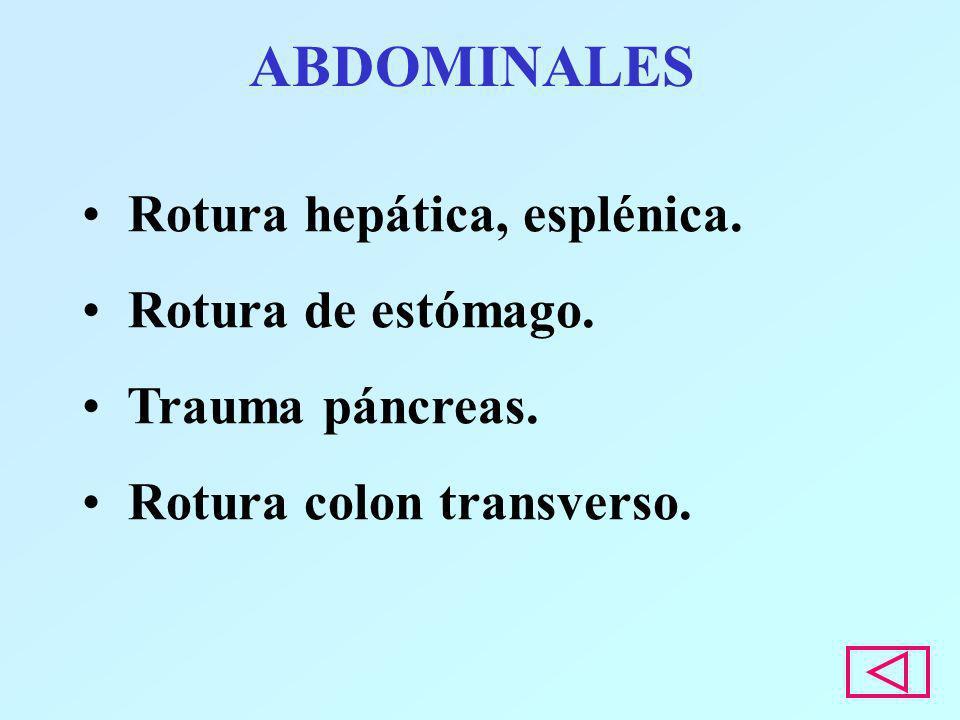 ABDOMINALES Rotura hepática, esplénica. Rotura de estómago.