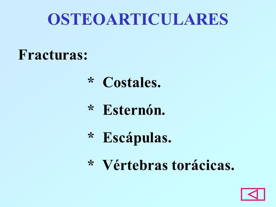 OSTEOARTICULARES Fracturas: * Costales. * Esternón. * Escápulas.