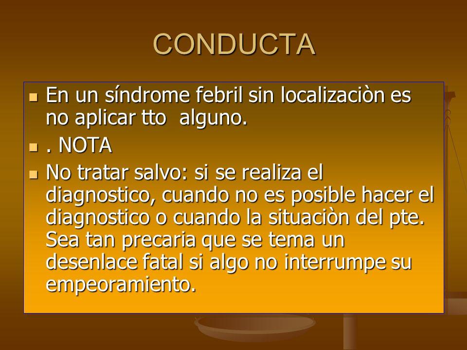 CONDUCTA En un síndrome febril sin localizaciòn es no aplicar tto alguno. . NOTA.