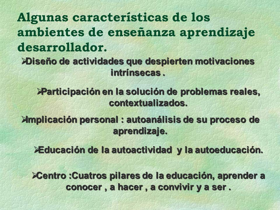 Algunas características de los ambientes de enseñanza aprendizaje desarrollador.