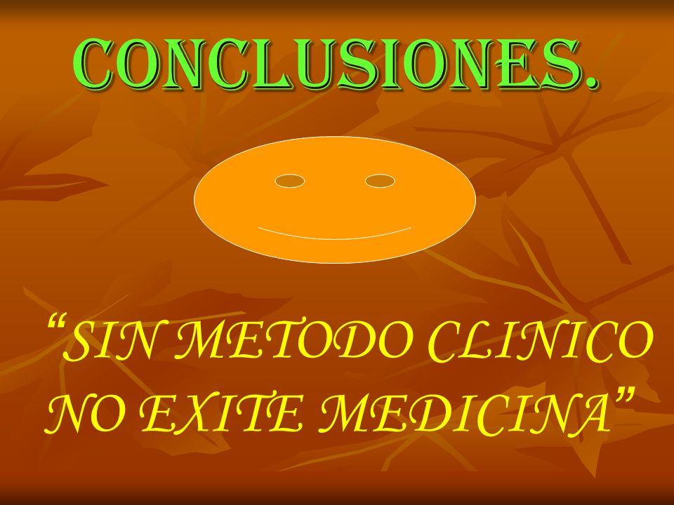 CONCLUSIONES. SIN METODO CLINICO NO EXITE MEDICINA