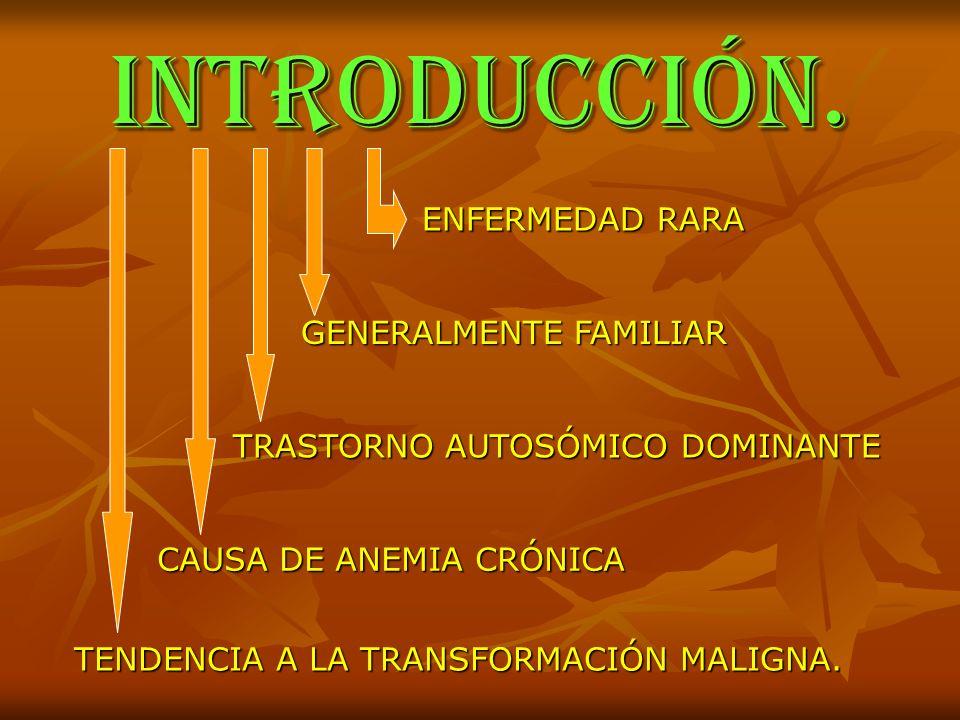 INTRODUCCIÓN. ENFERMEDAD RARA GENERALMENTE FAMILIAR