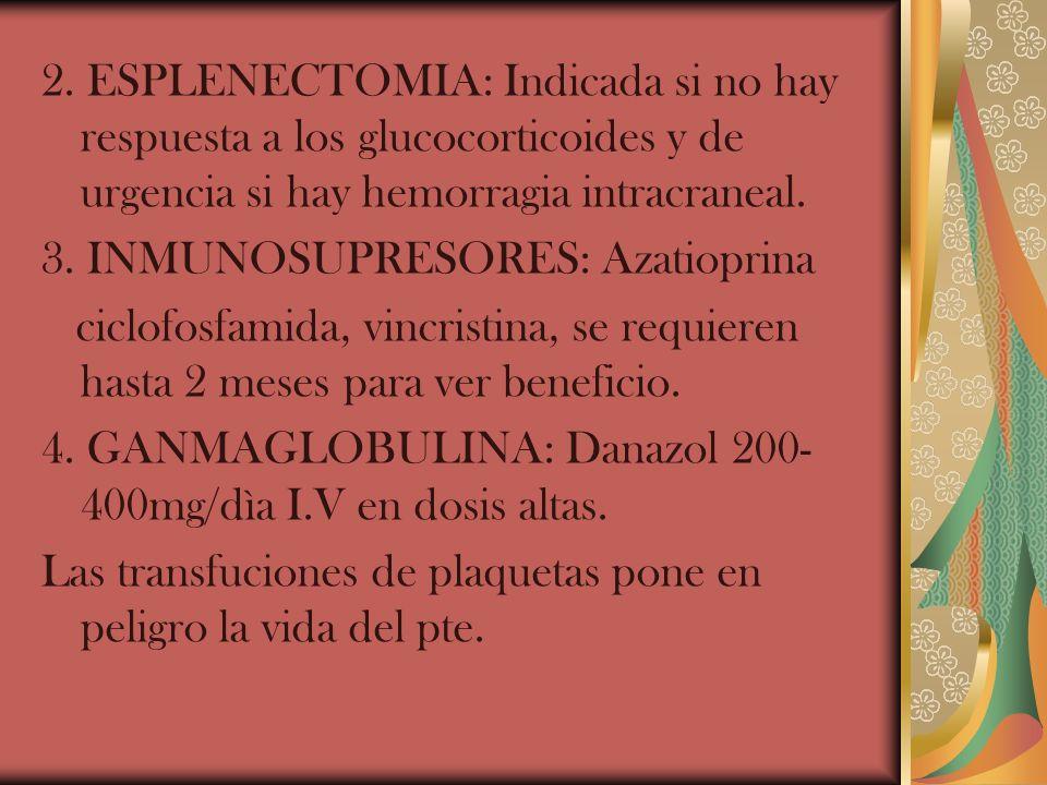 2. ESPLENECTOMIA: Indicada si no hay respuesta a los glucocorticoides y de urgencia si hay hemorragia intracraneal.