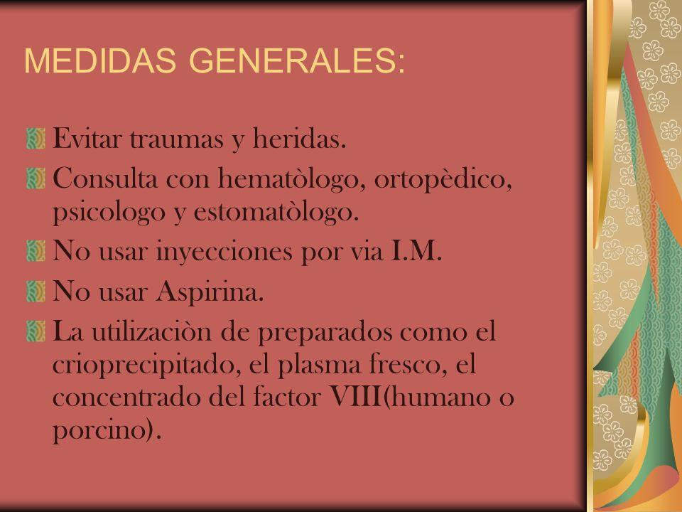MEDIDAS GENERALES: Evitar traumas y heridas.