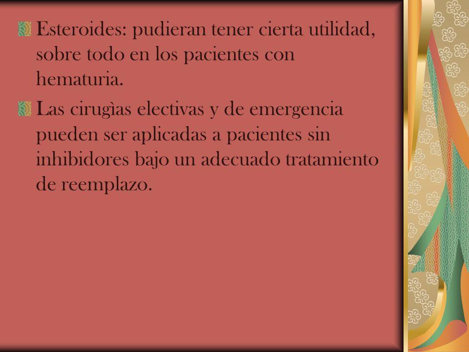 Esteroides: pudieran tener cierta utilidad, sobre todo en los pacientes con hematuria.