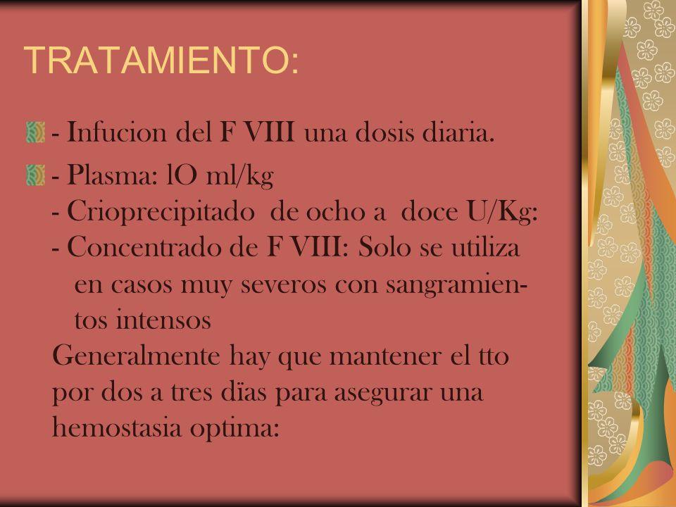 TRATAMIENTO: - Infucion del F VIII una dosis diaria.