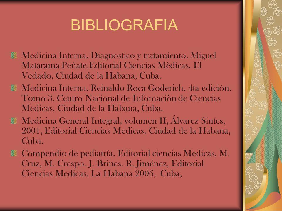 BIBLIOGRAFIAMedicina Interna. Diagnostico y tratamiento. Miguel Matarama Peñate.Editorial Ciencias Mèdicas. El Vedado, Ciudad de la Habana, Cuba.