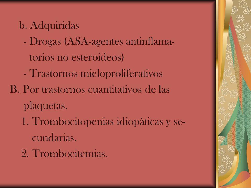 b. Adquiridas - Drogas (ASA-agentes antinflama- torios no esteroideos) - Trastornos mieloproliferativos.