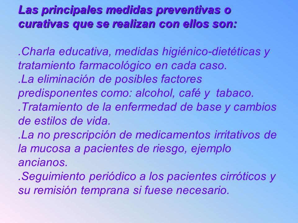 Las principales medidas preventivas o curativas que se realizan con ellos son: .Charla educativa, medidas higiénico-dietéticas y tratamiento farmacológico en cada caso.