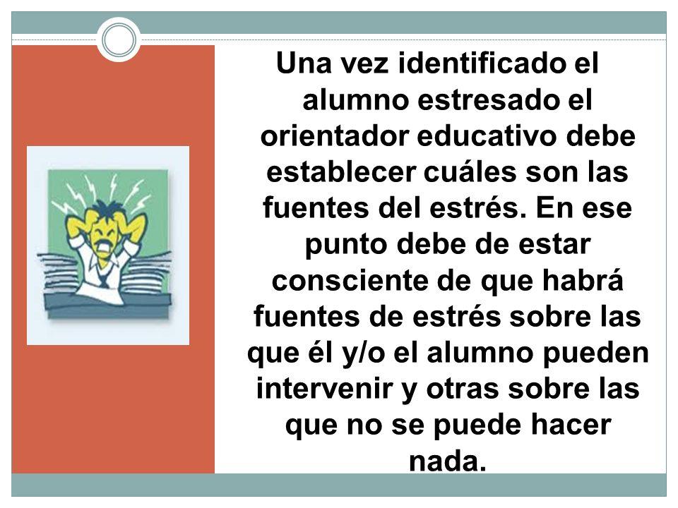 Una vez identificado el alumno estresado el orientador educativo debe establecer cuáles son las fuentes del estrés.