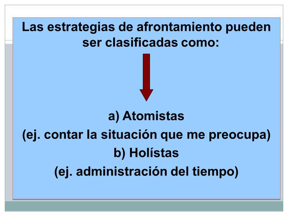 Las estrategias de afrontamiento pueden ser clasificadas como: a) Atomistas (ej.