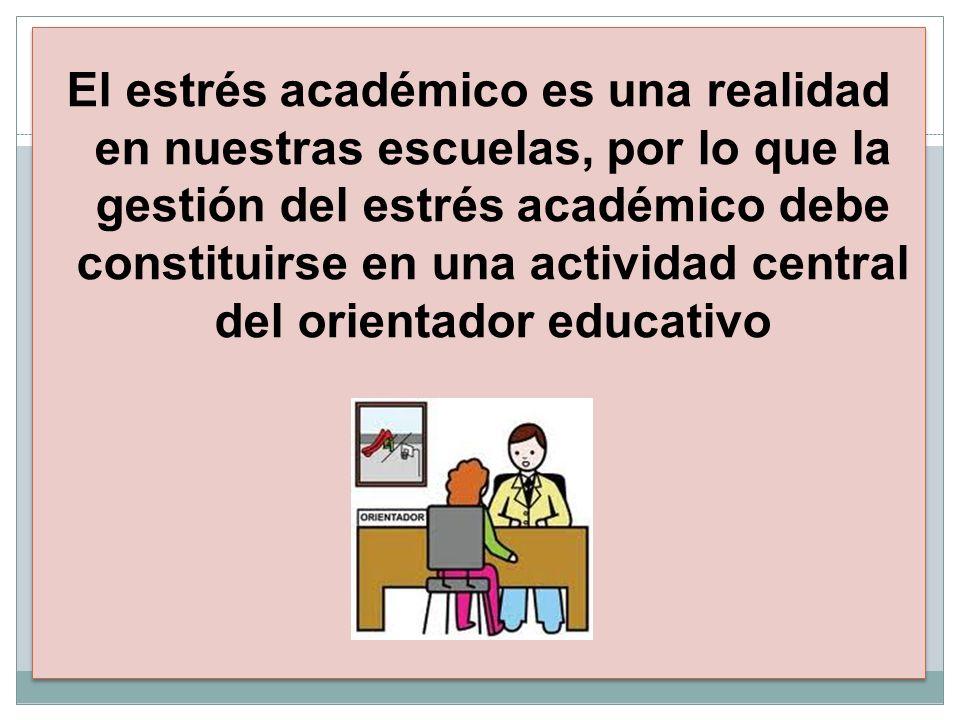 El estrés académico es una realidad en nuestras escuelas, por lo que la gestión del estrés académico debe constituirse en una actividad central del orientador educativo