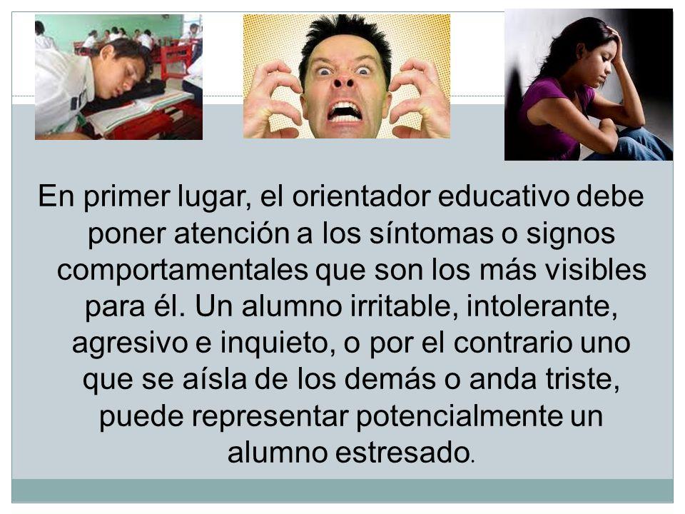 En primer lugar, el orientador educativo debe poner atención a los síntomas o signos comportamentales que son los más visibles para él.