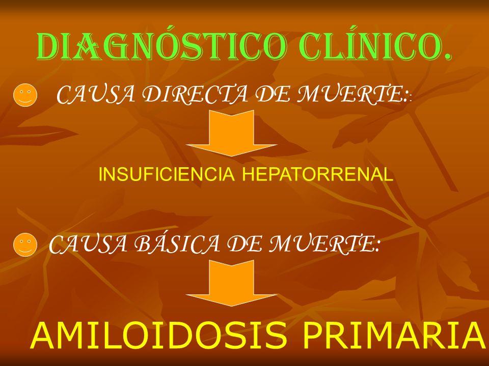 DIAGNÓSTICO CLÍNICO. AMILOIDOSIS PRIMARIA CAUSA DIRECTA DE MUERTE::