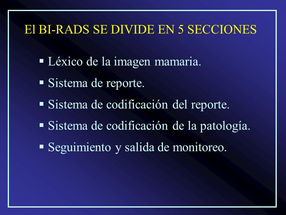 El BI-RADS SE DIVIDE EN 5 SECCIONES