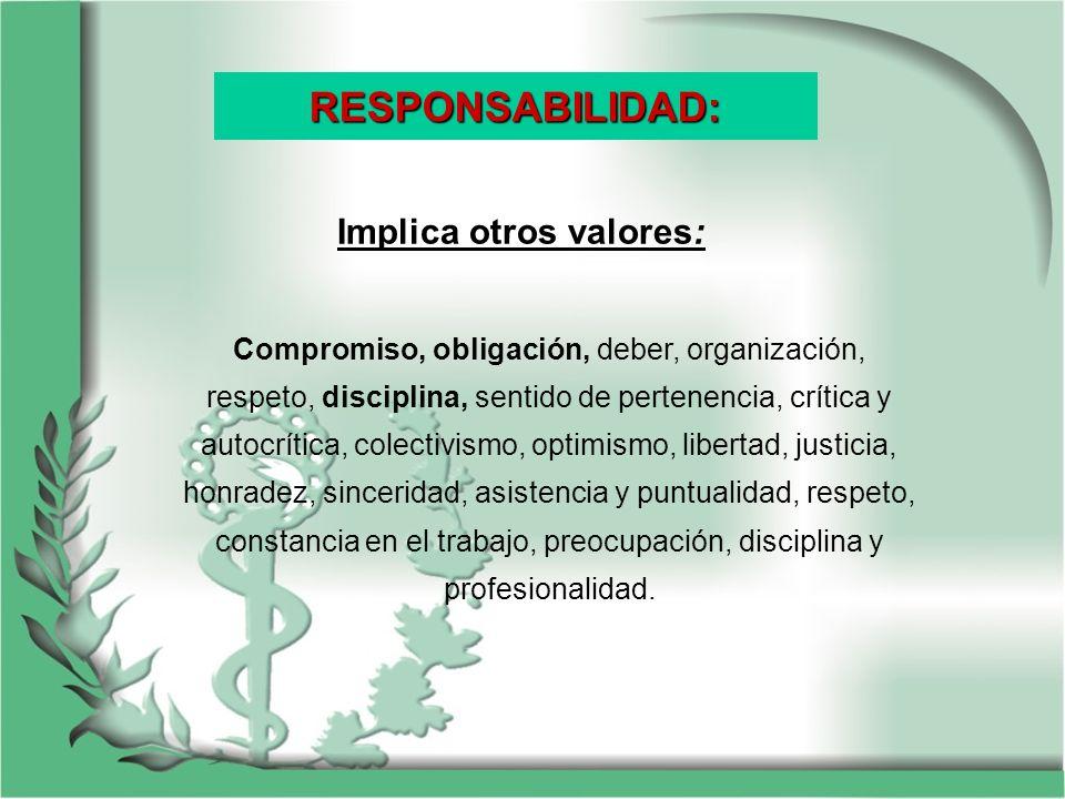 RESPONSABILIDAD: Implica otros valores: