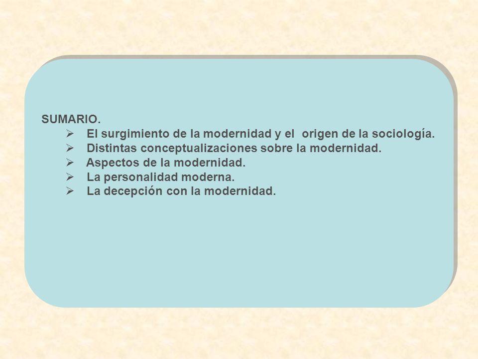 SUMARIO. El surgimiento de la modernidad y el origen de la sociología. Distintas conceptualizaciones sobre la modernidad.