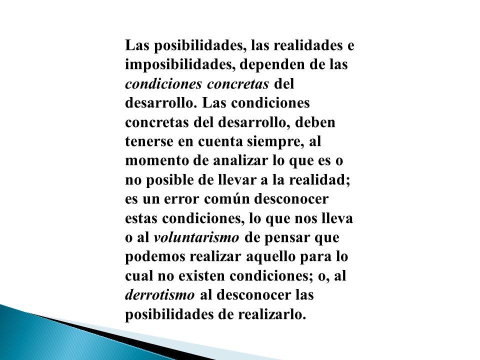 Las posibilidades, las realidades e imposibilidades, dependen de las condiciones concretas del desarrollo.
