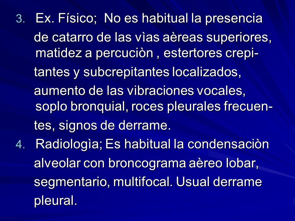Ex. Físico; No es habitual la presencia