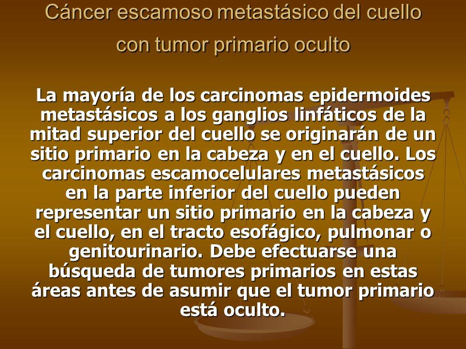 Cáncer escamoso metastásico del cuello con tumor primario oculto