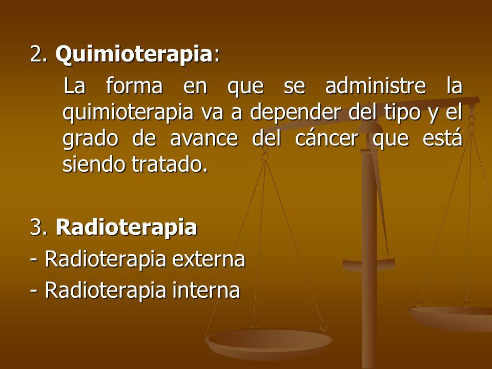 2. Quimioterapia: La forma en que se administre la quimioterapia va a depender del tipo y el grado de avance del cáncer que está siendo tratado.
