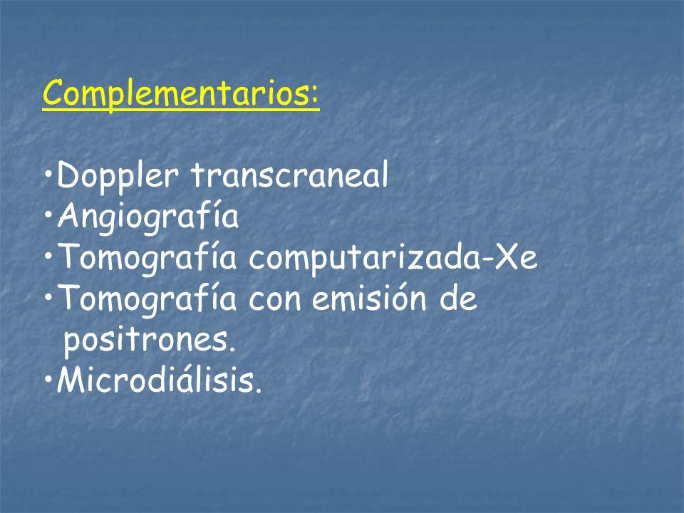 Complementarios:Doppler transcraneal. Angiografía. Tomografía computarizada-Xe. Tomografía con emisión de.