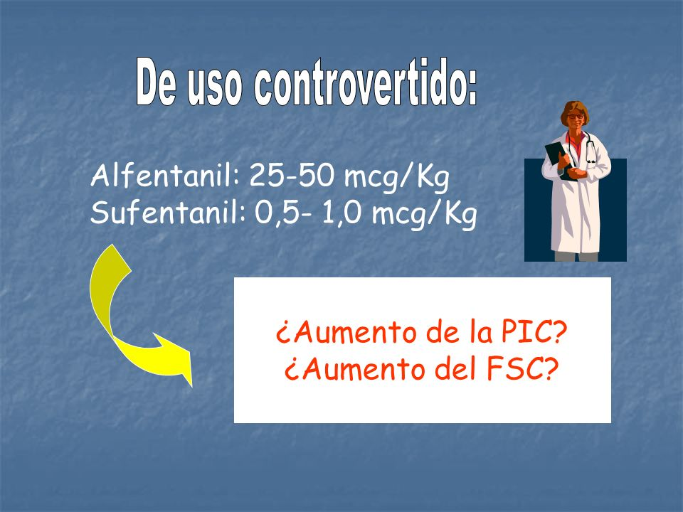 De uso controvertido: Alfentanil: 25-50 mcg/Kg