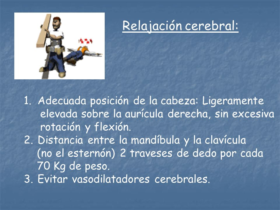 Relajación cerebral: Adecuada posición de la cabeza: Ligeramente