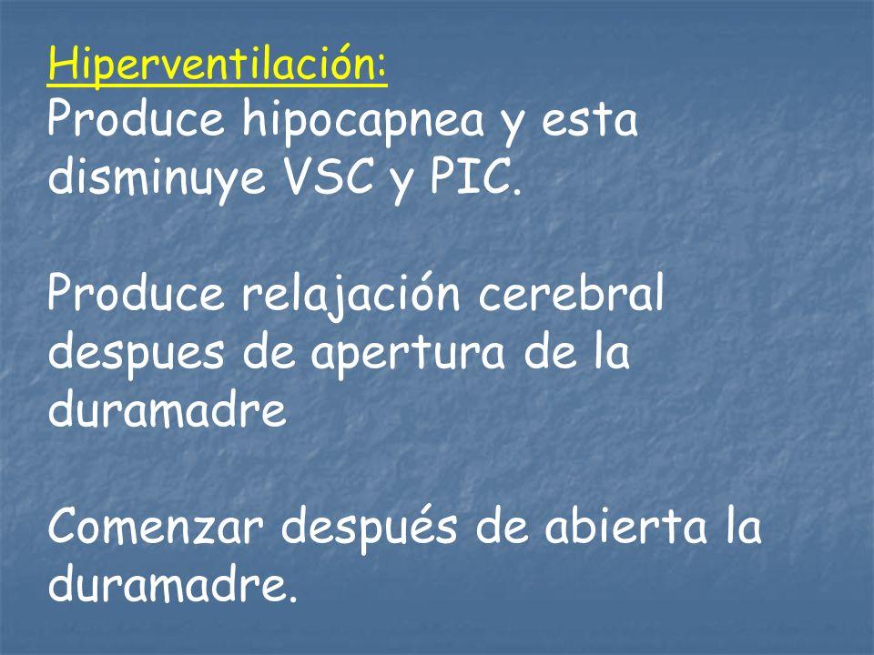 Produce hipocapnea y esta disminuye VSC y PIC.