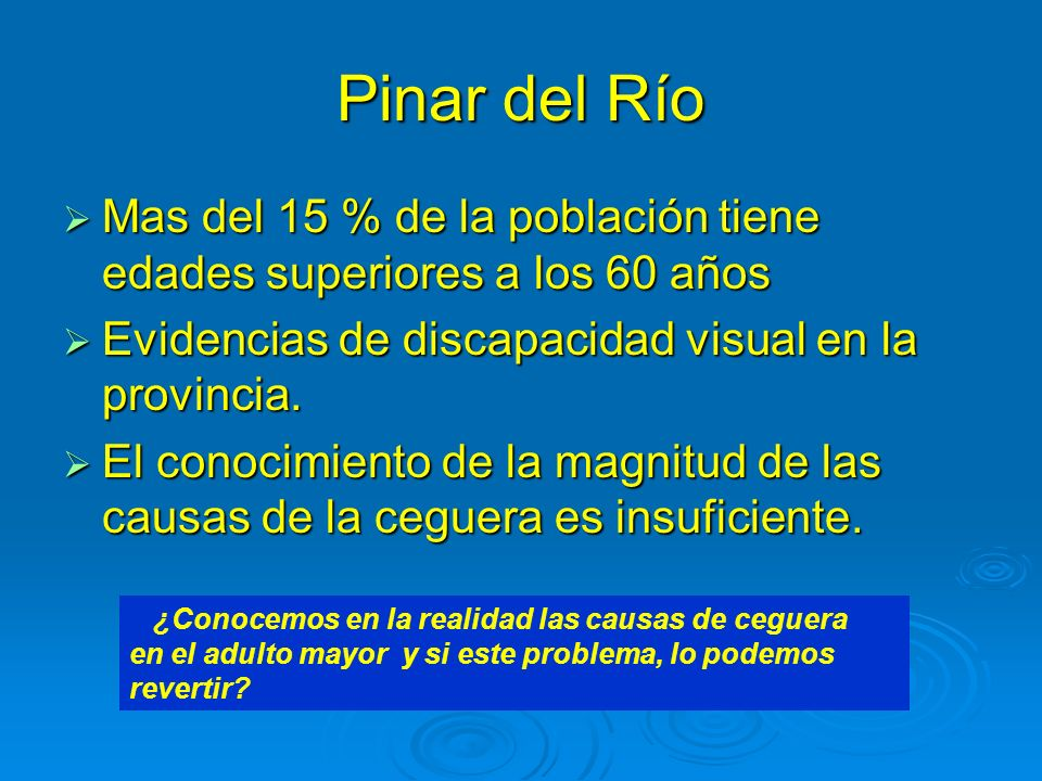 Pinar del RíoMas del 15 % de la población tiene edades superiores a los 60 años. Evidencias de discapacidad visual en la provincia.