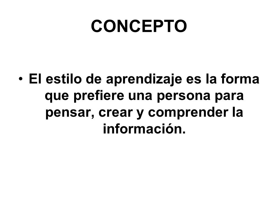 CONCEPTOEl estilo de aprendizaje es la forma que prefiere una persona para pensar, crear y comprender la información.