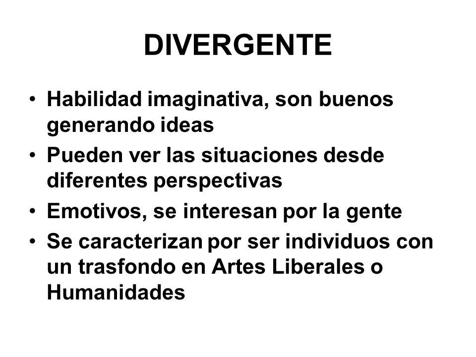 DIVERGENTE Habilidad imaginativa, son buenos generando ideas