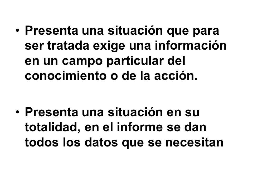 Presenta una situación que para ser tratada exige una información en un campo particular del conocimiento o de la acción.