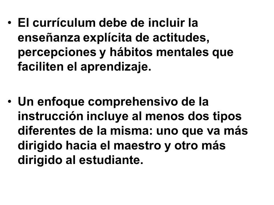 El currículum debe de incluir la enseñanza explícita de actitudes, percepciones y hábitos mentales que faciliten el aprendizaje.
