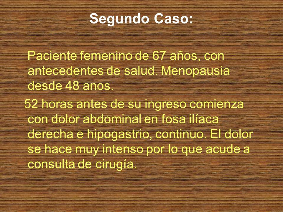 Segundo Caso: Paciente femenino de 67 años, con antecedentes de salud. Menopausia desde 48 anos.
