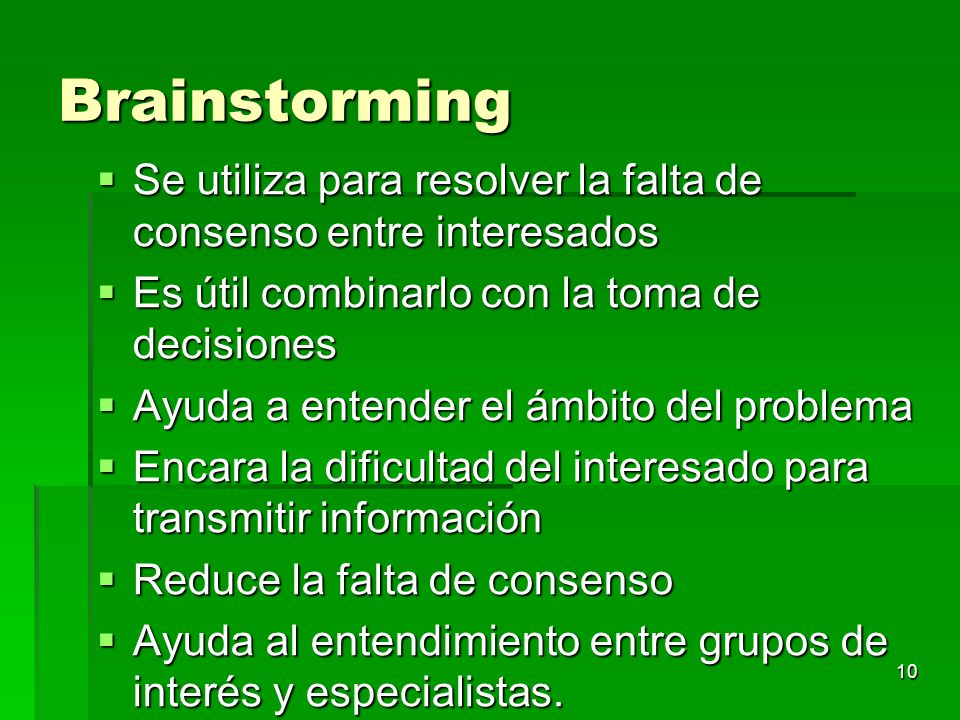 BrainstormingSe utiliza para resolver la falta de consenso entre interesados. Es útil combinarlo con la toma de decisiones.