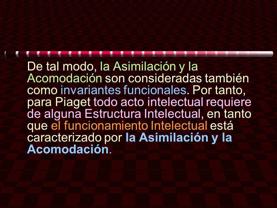 De tal modo, la Asimilación y la Acomodación son consideradas también como invariantes funcionales.