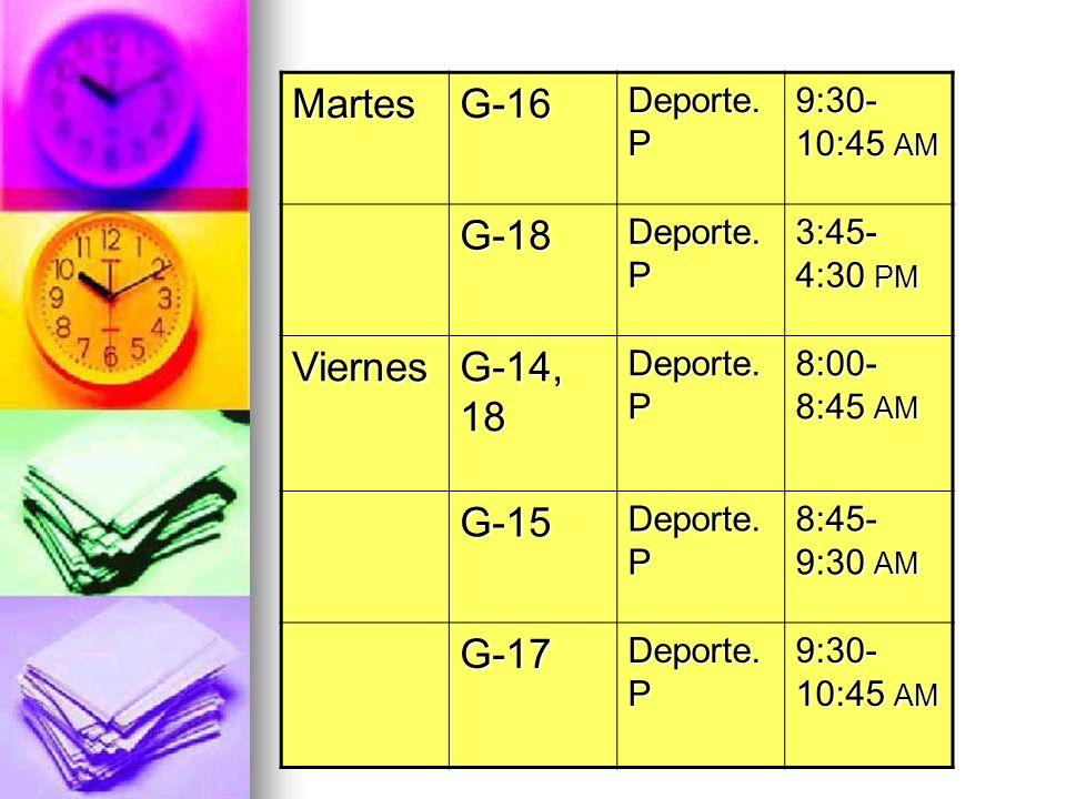 Martes G-16 G-18 Viernes G-14, 18 G-15 G-17 Deporte. P 9:30-10:45 AM