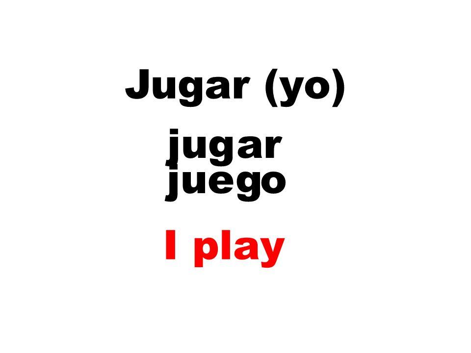 Jugar (yo) jug ar jueg o I play
